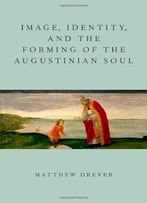 Image, Identity, And The Forming Of The Augustinian Soul