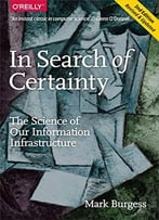 In Search Of Certainty: The Science Of Our Information Infrastructure, 2nd Edition Revised & Updated
