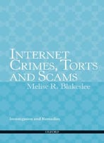 Internet Crimes, Torts And Scams: Investigation And Remedies
