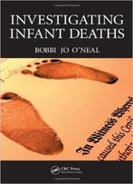 Investigating Infant Deaths By Bobbi Jo O'Neal