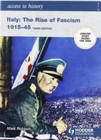 Italy: The Rise Of Fascism 1915-1945