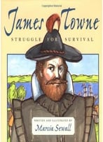 James Towne: Struggle For Survival By Marcia Sewall