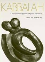 Kabbalah: A Neurocognitive Approach To Mystical Experiences