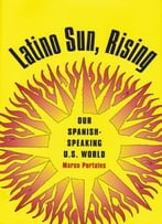 Latino Sun, Rising: Our Spanish-Speaking U.S. World By Marco Portales