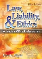 Law, Liability, And Ethics For Medical Office Professionals (5th Edition)