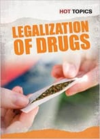 Legalization Of Drugs (Hot Topics) By Mark D. Friedman