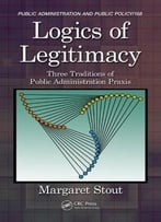 Logics Of Legitimacy: Three Traditions Of Public Administration Praxis