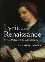 Lyric In The Renaissance: From Petrarch To Montaigne