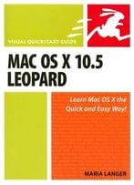 Mac Os X 10.5 Leopard: Visual Quickstart Guide By Maria Langer