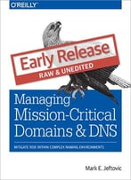 Managing Mission-Critical Domains And Dns (Early Release)