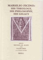 Marsilio Ficino: His Theology, His Philosophy, His Legacy By Michael Allen