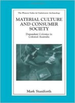 Material Culture And Consumer Society: Dependent Colonies In Colonial Australia By Mark Staniforth