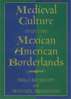 Medieval Culture And The Mexican American Borderlands By Manuel Medrano