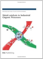 Metal-Catalysis In Industrial Organic Processes By Gian Paolo Chiusoli
