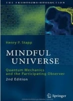 Mindful Universe: Quantum Mechanics And The Participating Observer (2nd Edition)