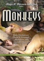 Monkeys: Brain Development, Social And Hormonal Mechanisms And Zoonotic Diseases