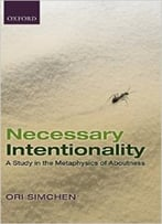 Necessary Intentionality: A Study In The Metaphysics Of Aboutness