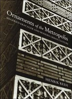Ornaments Of The Metropolis: Siegfried Kracauer And Modern Urban Culture