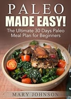 Paleo Diet: Paleo Made Easy! The Ultimate 30 Days Paleo Meal Plan For Beginners