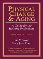 Physical Change And Aging: A Guide For The Helping Professions, 4th Edition