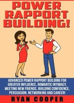 Power Rapport Building: Advanced Power Rapport Building For Greater Influence, Romantic Intimacy, Meeting New Friends
