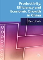 Productivity, Efficiency And Economic Growth In China