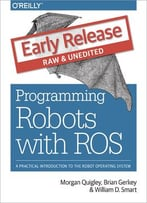 Programming Robots With Ros (Early Release)