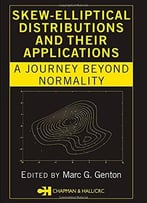 Skew-Elliptical Distributions And Their Applications: A Journey Beyond Normality By Marc G. Gento