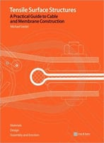 Tensile Surface Structures: A Practical Guide To Cable And Membrane Construction
