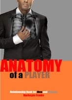 The Anatomy Of A Player: A Relationship Book For Men And Women