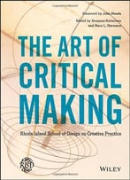 The Art Of Critical Making: Rhode Island School Of Design On Creative Practice