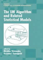 The Em Algorithm And Related Statistical Models By Michiko Watanabe