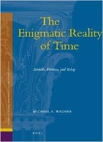 The Enigmatic Reality Of Time: Aristotle, Plotinus, And Today By Michael F. Wagner