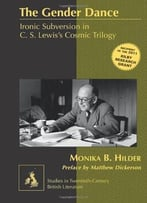 The Gender Dance: Ironic Subversion In C. S. Lewis'S Cosmic Trilogy (Studies In Twentieth-Century British Literature)
