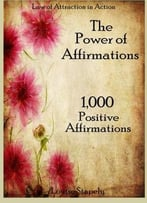 The Power Of Affirmations – 1,000 Positive Affirmations