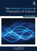 The Routledge Companion To Philosophy Of Science, 2 Edition