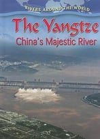 The Yangtze: China'S Majestic River (Rivers Around The World) By Molly Aloian