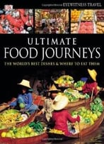 Ultimate Food Journeys (Dk Eyewitness Travel Guides) By Dk Publishing