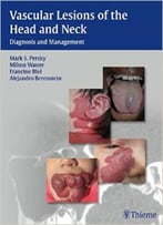 Vascular Lesions Of The Head And Neck: Diagnosis And Management