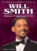 Will Smith: A Biography Of A Rapper Turned Movie Star (African-American Icons) By Michael A. Schuman