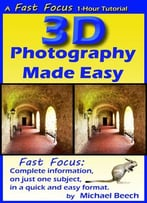3d Photography Made Easy: How To Make 3d Photos With Your Phone, Tablet Or Digital Camera