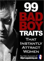 99 Bad Boy Traits That Instantly Attract Women