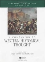 A Companion To Western Historical Thought (Wiley Blackwell Companions To World History) By Lloyd Kramer
