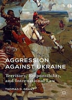 Aggression Against Ukraine (American Foreign Policy In The 21st Century)