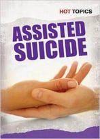 Assisted Suicide (Hot Topics) By Mark D. Friedman