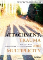 Attachment, Trauma And Multiplicity: Working With Dissociative Identity Disorder, 2nd Edition