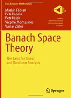Banach Space Theory: The Basis For Linear And Nonlinear Analysis