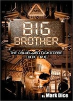 Big Brother: The Orwellian Nightmare Come True By Mark Dice