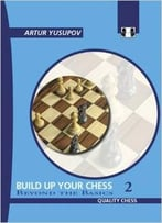 Build Up Your Chess 2: Beyond The Basics (Yusupov'S Chess School) (V. Ii) By Artur Yusupov
