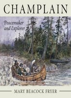 Champlain: Peacemaker And Explorer By Mary Beacock Frye